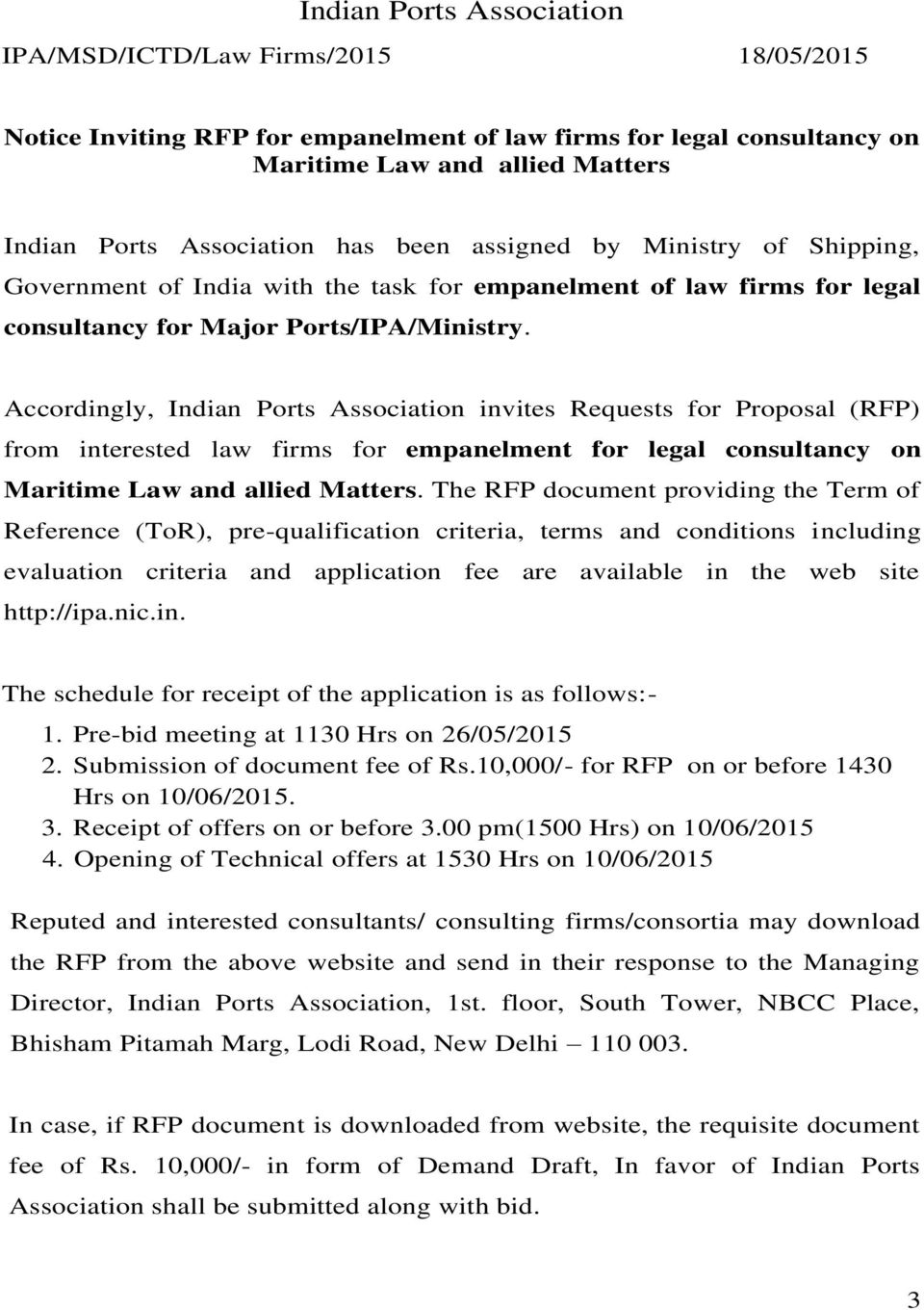 Accordingly, Indian Ports Association invites Requests for Proposal (RFP) from interested law firms for empanelment for legal consultancy on Maritime Law and allied Matters.