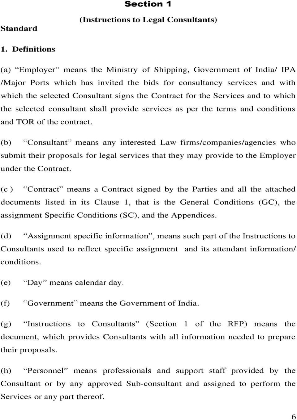 Contract for the Services and to which the selected consultant shall provide services as per the terms and conditions and TOR of the contract.