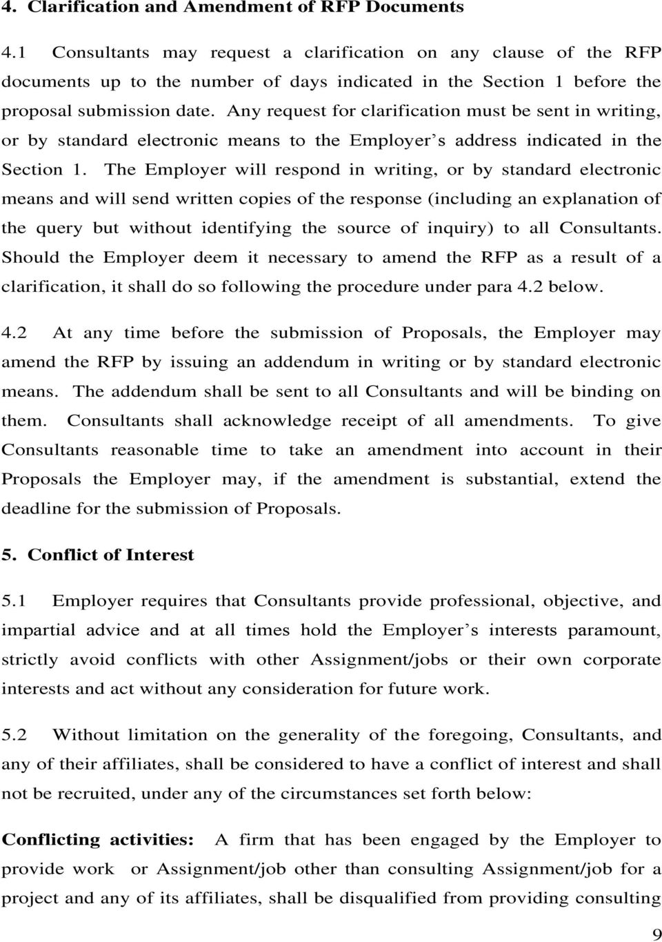 Any request for clarification must be sent in writing, or by standard electronic means to the Employer s address indicated in the Section 1.