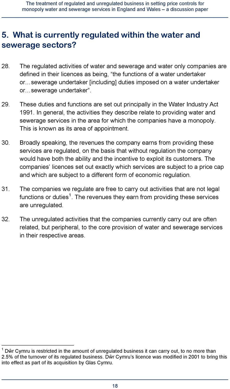 on a water undertaker or sewerage undertaker. 29. These duties and functions are set out principally in the Water Industry Act 1991.
