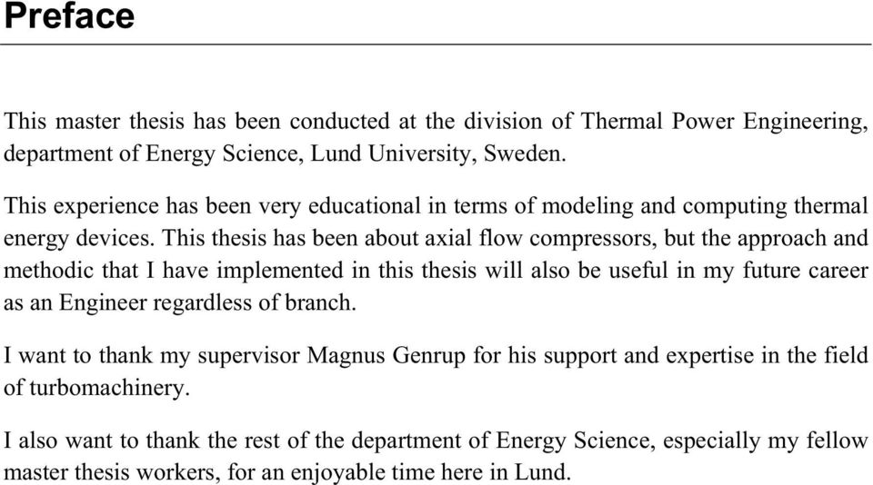 This thesis has been about axial flow compressors, but the approach and methodic that I have implemented in this thesis will also be useful in my future career as an Engineer