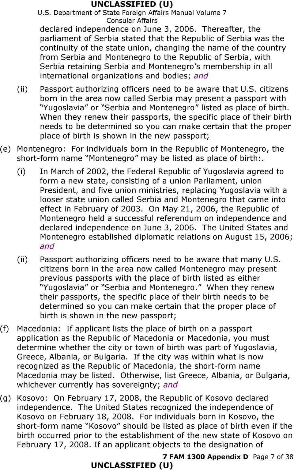 with Serbia retaining Serbia and Montenegro s membership in all international organizations and bodies; and Passport authorizing officers need to be aware that U.S. citizens born in the area now called Serbia may present a passport with Yugoslavia or Serbia and Montenegro listed as place of birth.