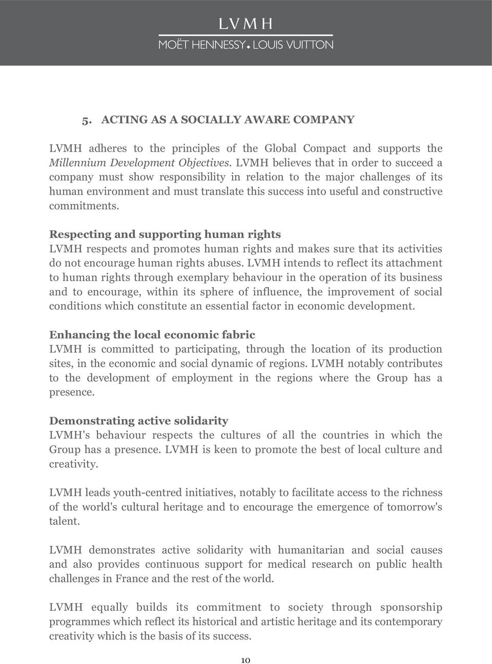 commitments. Respecting and supporting human rights LVMH respects and promotes human rights and makes sure that its activities do not encourage human rights abuses.