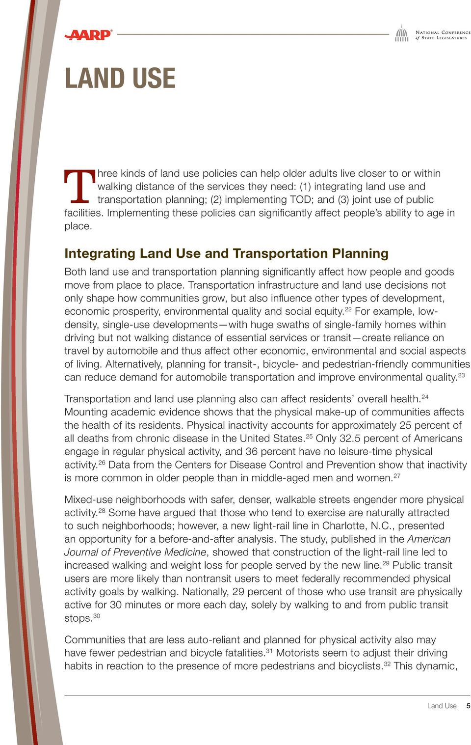 Integrating Land Use and Transportation Planning Both land use and transportation planning significantly affect how people and goods move from place to place.