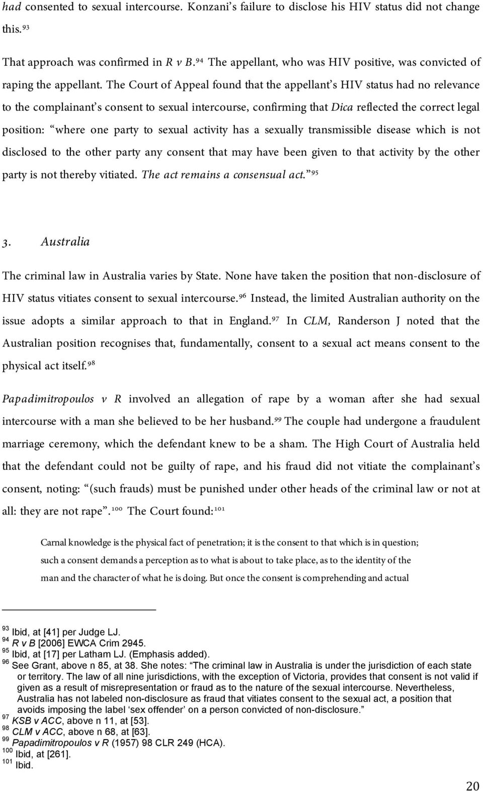 The Court of Appeal found that the appellant s HIV status had no relevance to the complainant s consent to sexual intercourse, confirming that Dica reflected the correct legal position: where one
