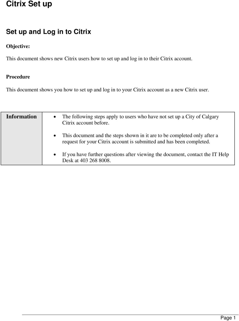 Information The following steps apply to users who have not set up a City of Calgary Citrix account before.