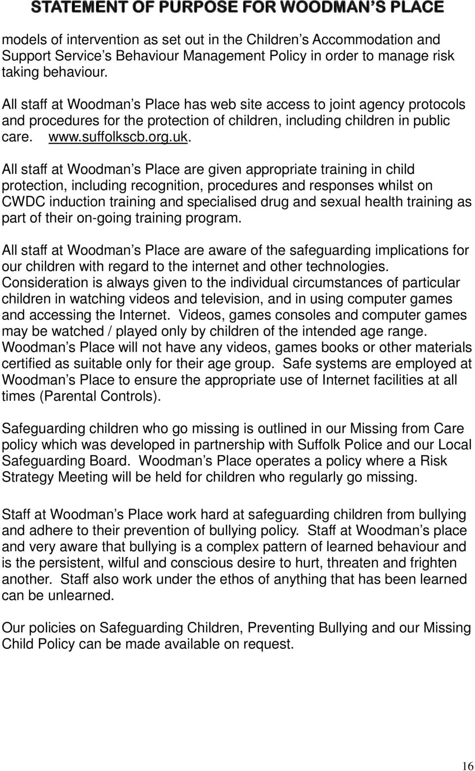 All staff at Woodman s Place are given appropriate training in child protection, including recognition, procedures and responses whilst on CWDC induction training and specialised drug and sexual