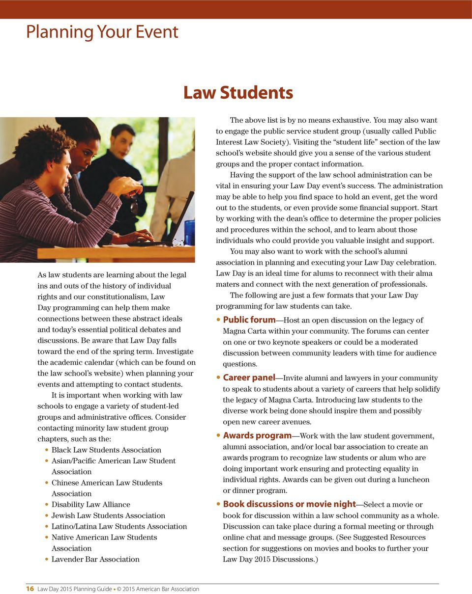 Investigate the academic calendar (which can be found on the law school s website) when planning your events and attempting to contact students.