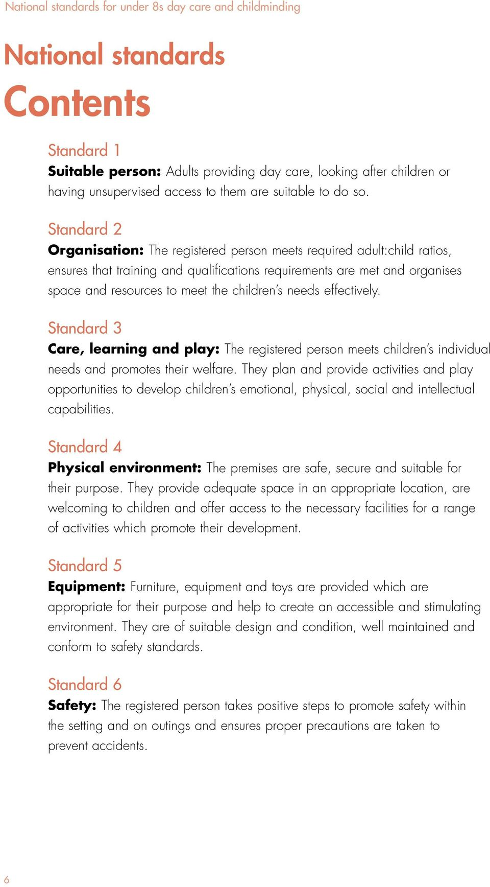 Standard 2 Organisation: The registered person meets required adult:child ratios, ensures that training and qualifications requirements are met and organises space and resources to meet the children