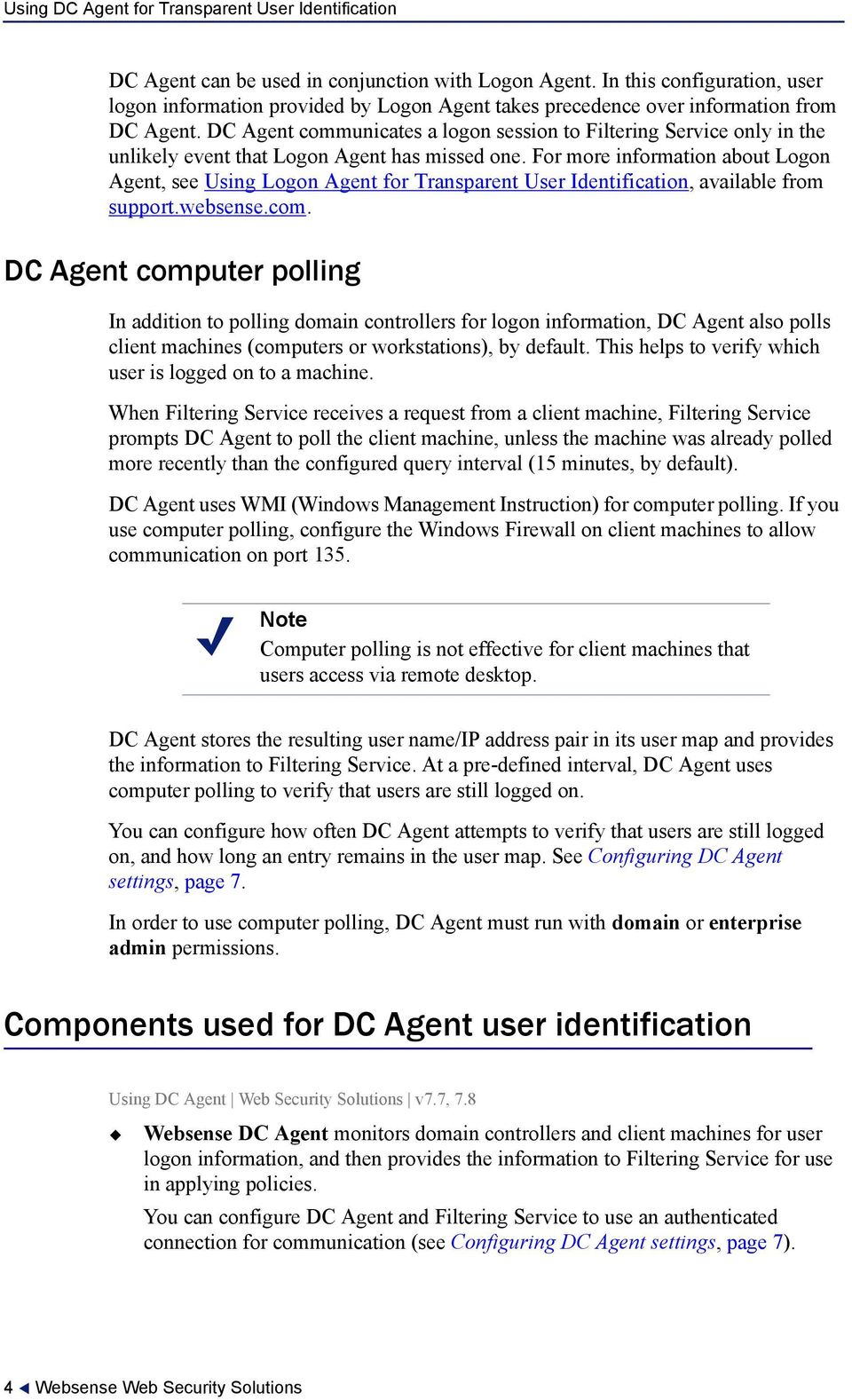 For more information about Logon Agent, see Using Logon Agent for Transparent User Identification, available from support.websense.com.