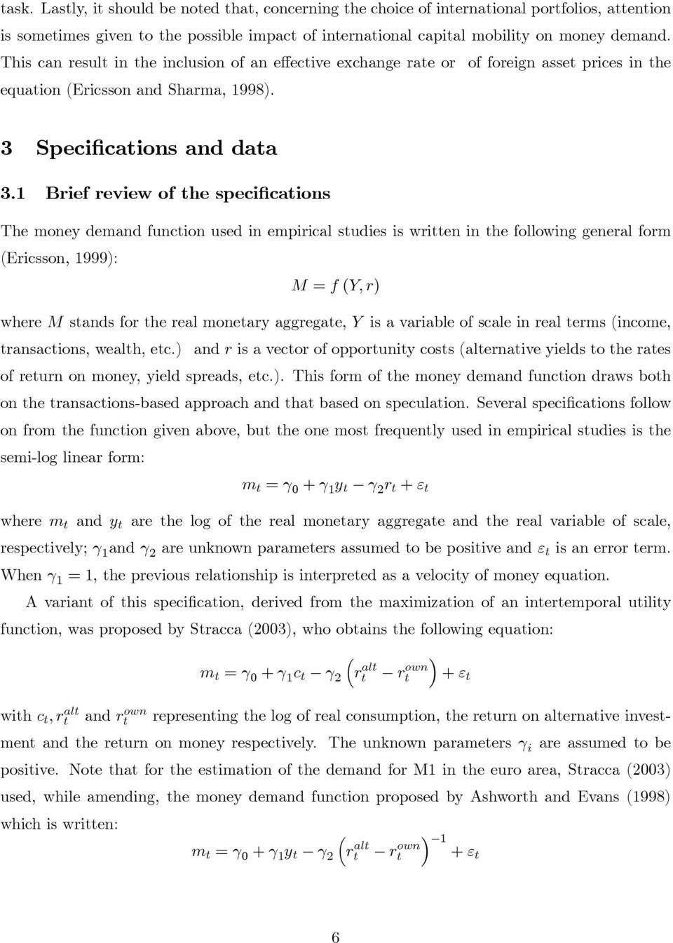 1 Brief review of the specifications The money demand function used in empirical studies is written in the following general form (Ericsson, 1999): M = f (Y,r) where M stands for the real monetary
