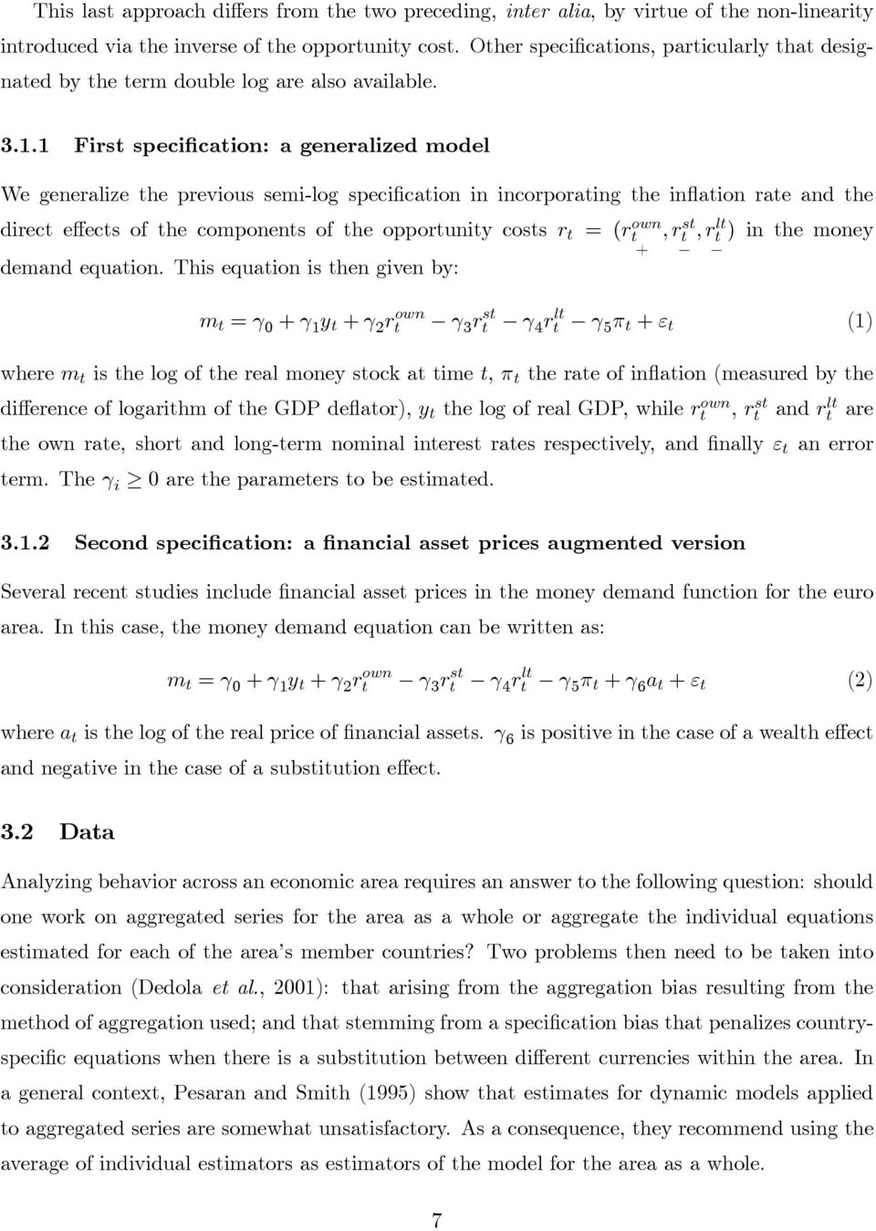 1 First specification: a generalized model We generalize the previous semi-log specification in incorporating the inflation rate and the direct effects of the components of the opportunity costs r t