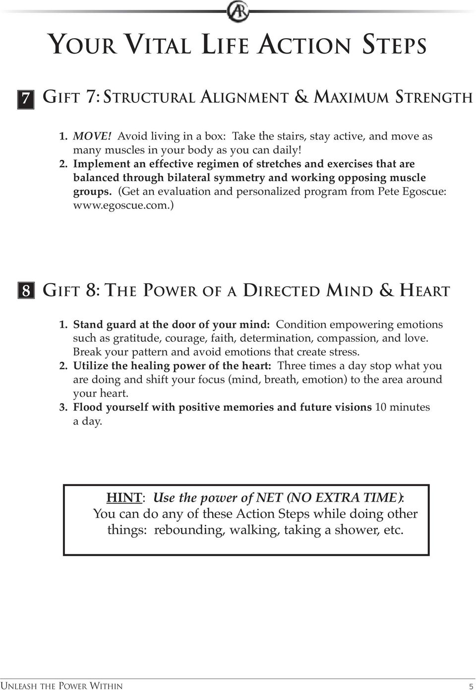 (Get an evaluation and personalized program from Pete Egoscue: www.egoscue.com.) 8 GIFT 8: THE POWER OF A DIRECTED MIND & HEART 1.