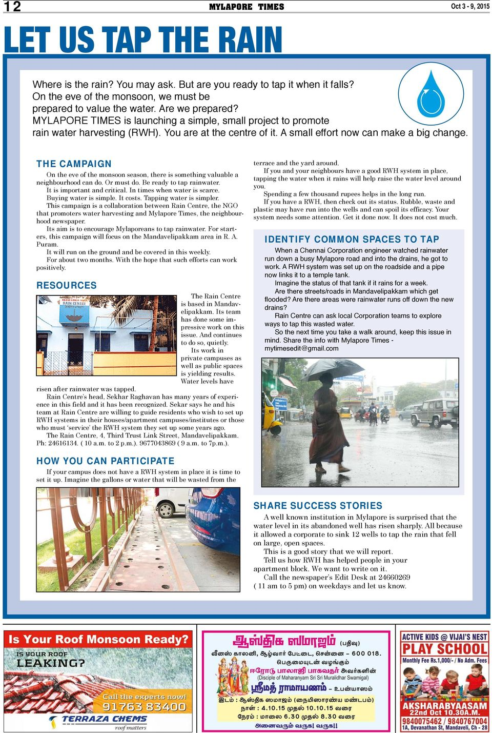 THE CAMPAIGN On the eve of the monsoon season, there is something valuable a neighbourhood can do. Or must do. Be ready to tap rainwater. It is important and critical. In times when water is scarce.