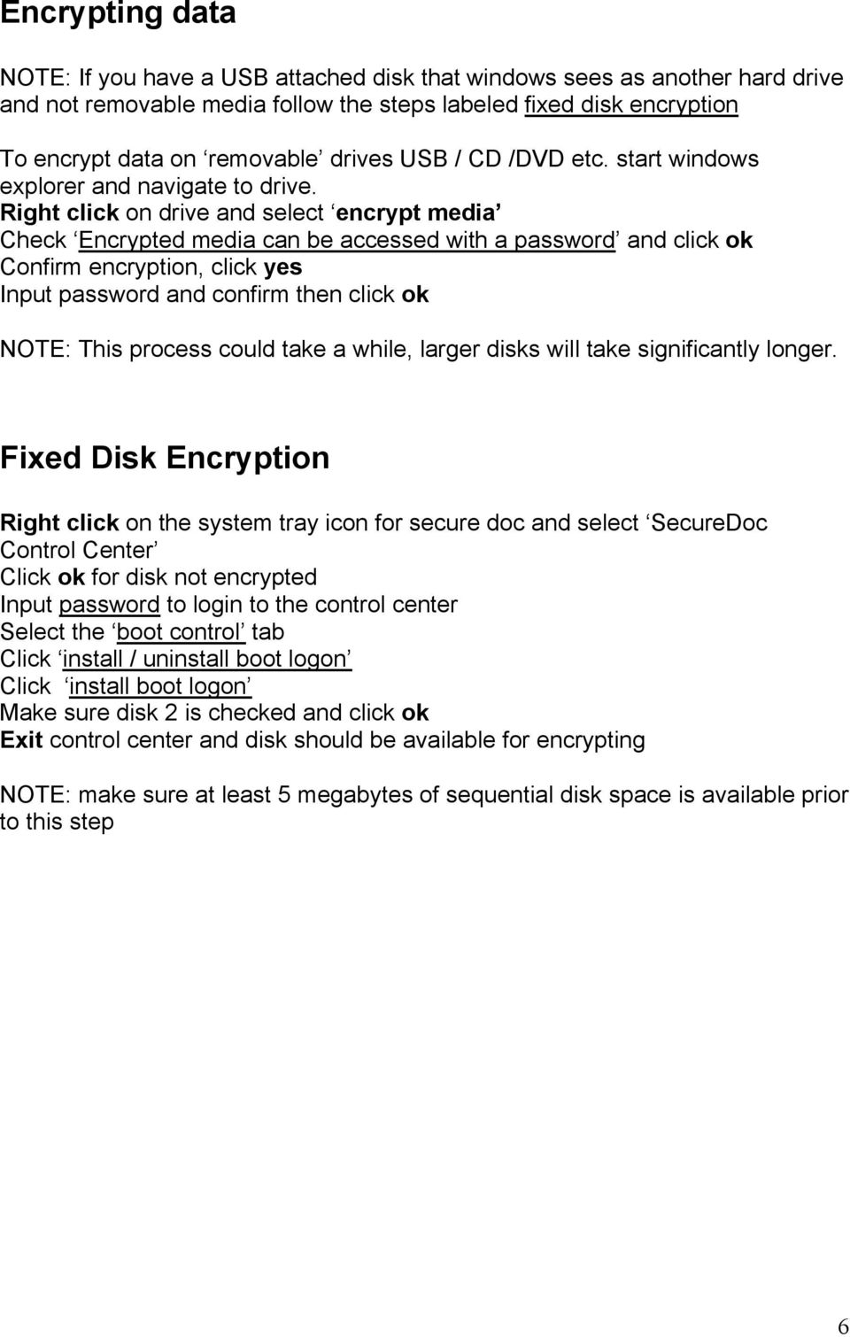 Right click on drive and select encrypt media Check Encrypted media can be accessed with a password and click ok Confirm encryption, click yes Input password and confirm then click ok NOTE: This