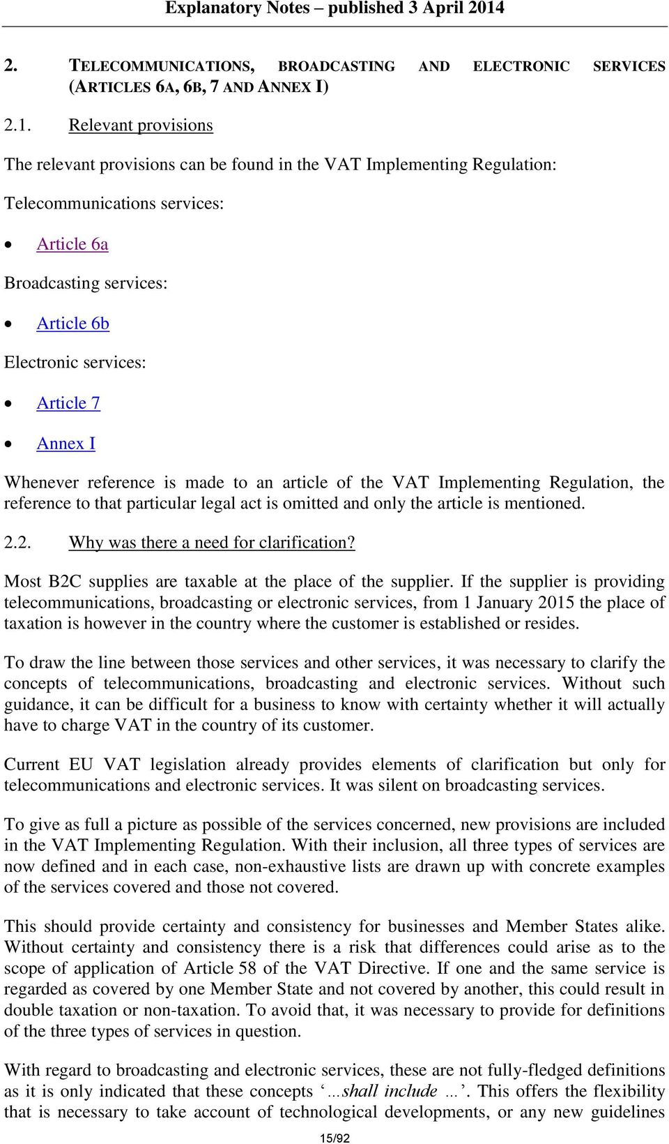 Annex I Whenever reference is made to an article of the VAT Implementing Regulation, the reference to that particular legal act is omitted and only the article is mentioned. 2.