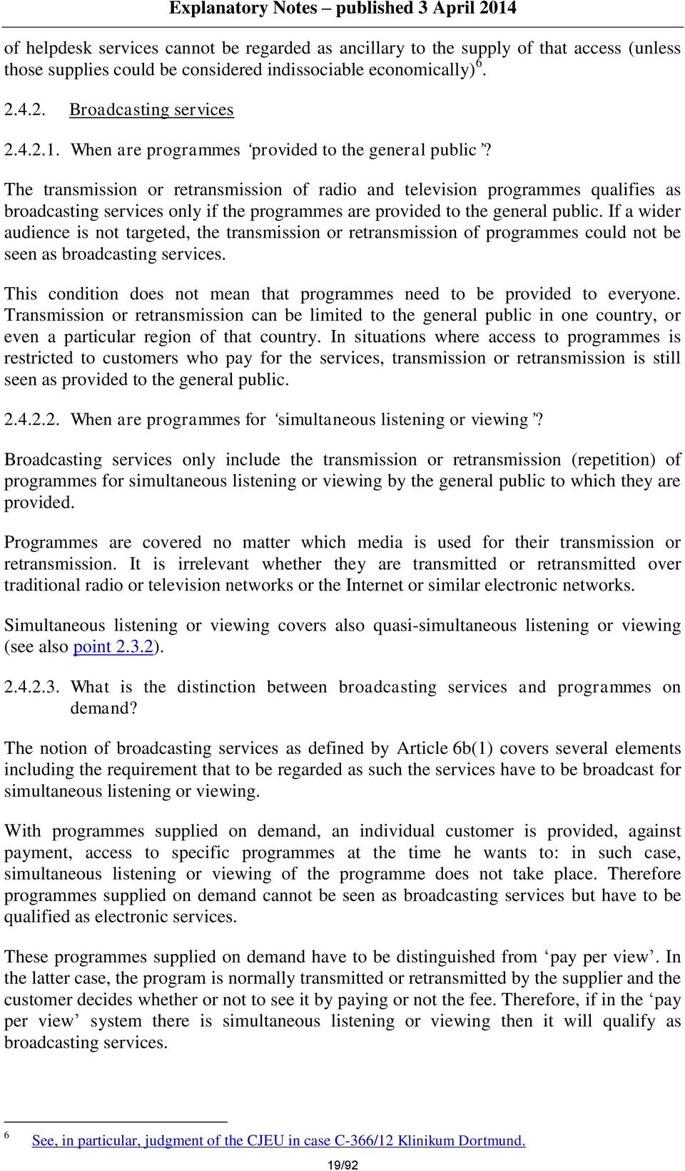 The transmission or retransmission of radio and television programmes qualifies as broadcasting services only if the programmes are provided to the general public.