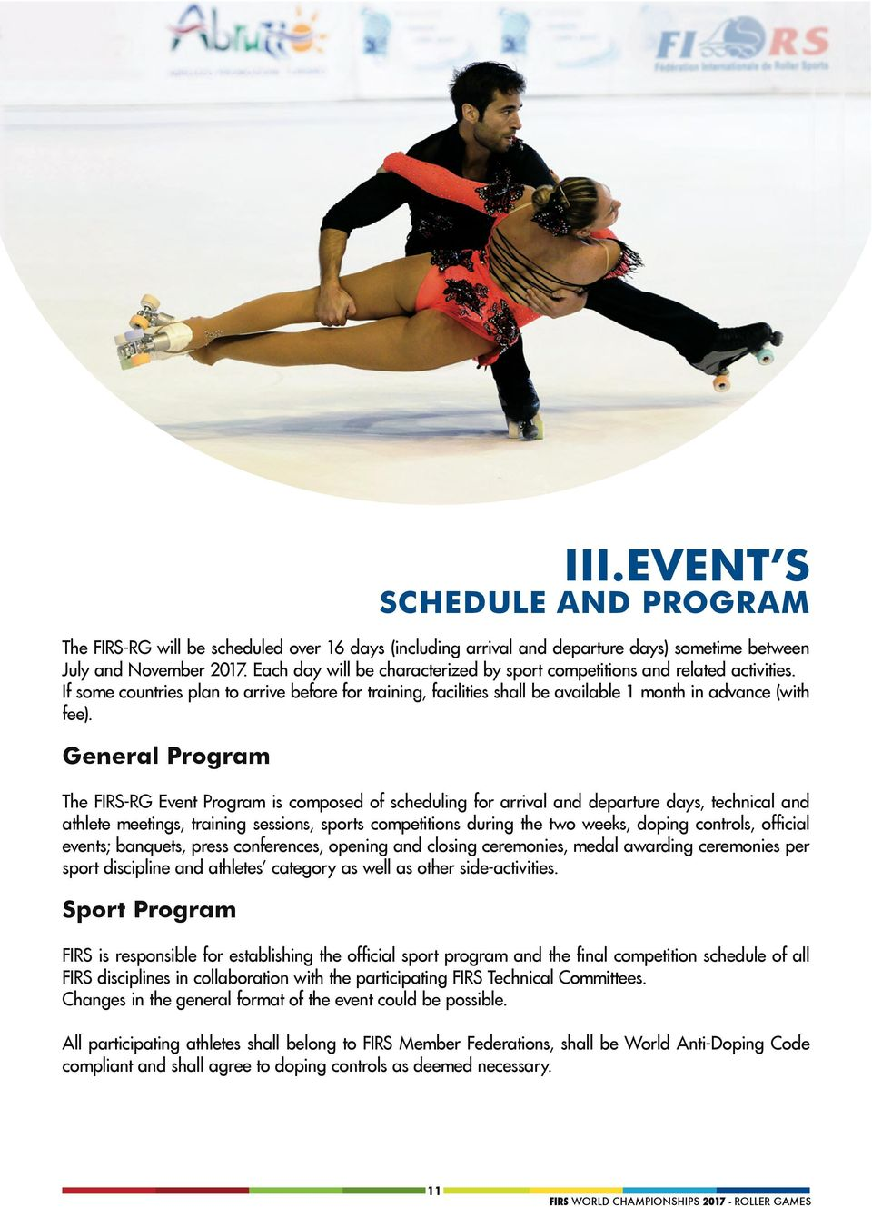 General Program The FIRS-RG Event Program is composed of scheduling for arrival and departure days, technical and athlete meetings, training sessions, sports competitions during the two weeks, doping