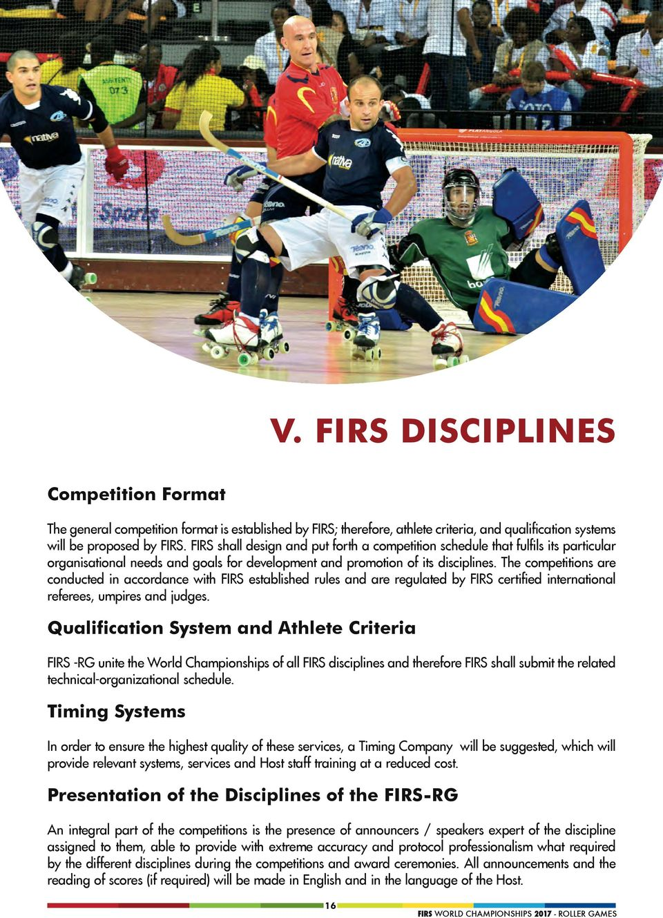 The competitions are conducted in accordance with FIRS established rules and are regulated by FIRS certified international referees, umpires and judges.