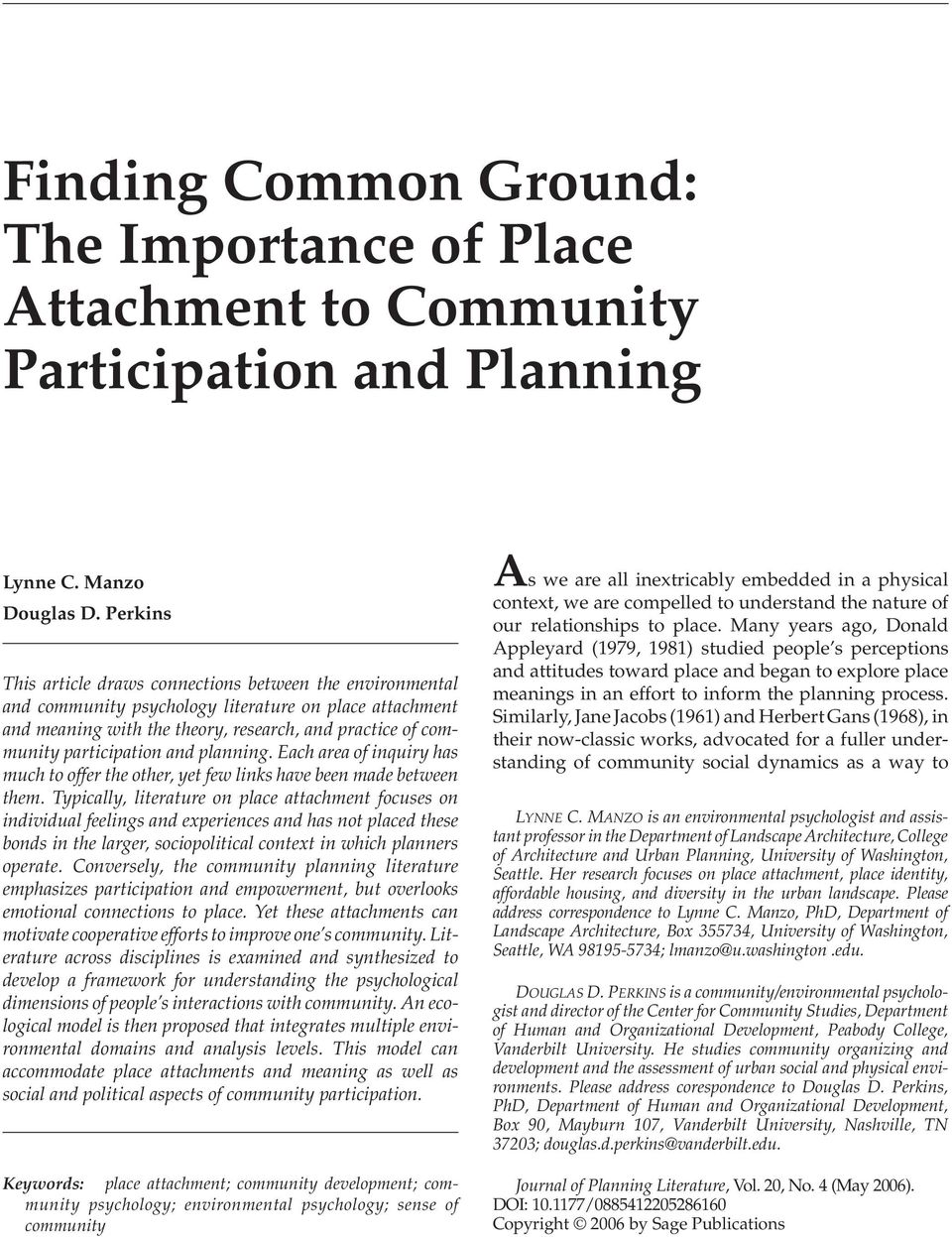 Perkins This article draws connections between the environmental and community psychology literature on place attachment and meaning with the theory, research, and practice of community participation