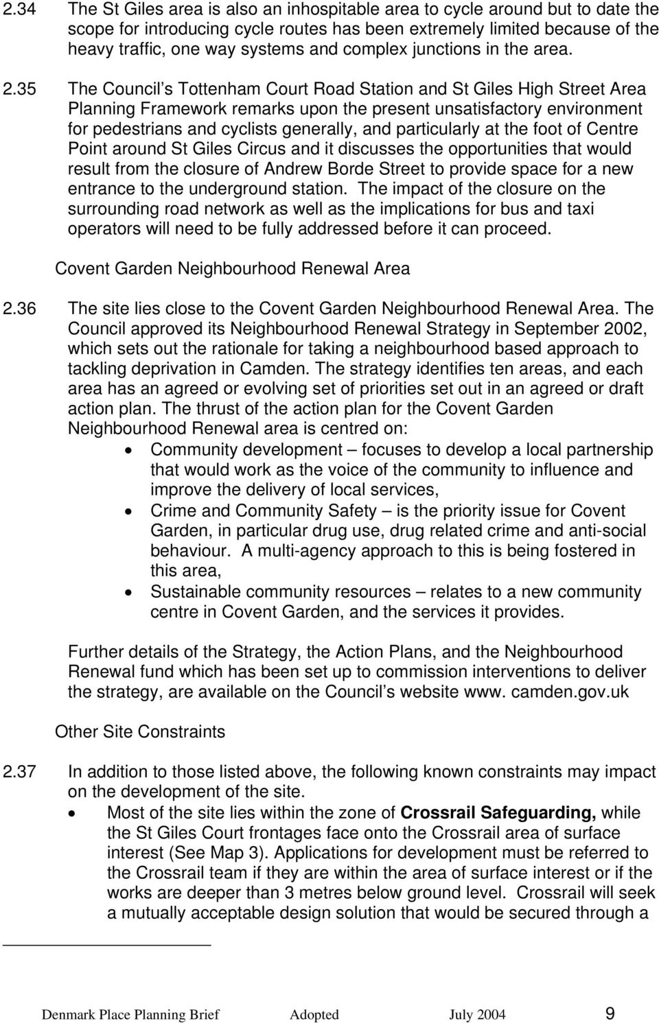 35 The Council s Tottenham Court Road Station and St Giles High Street Area Planning Framework remarks upon the present unsatisfactory environment for pedestrians and cyclists generally, and