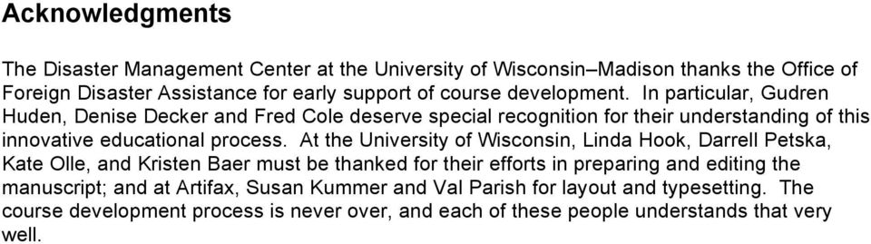 At the University of Wisconsin, Linda Hook, Darrell Petska, Kate Olle, and Kristen Baer must be thanked for their efforts in preparing and editing the manuscript;