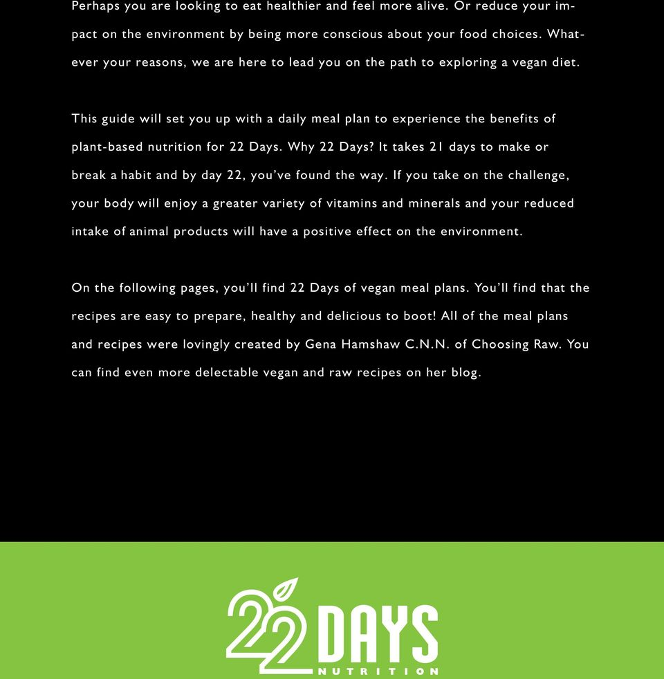 Why 22 Days? It takes 21 days to make or break a habit and by day 22, you ve found the way.