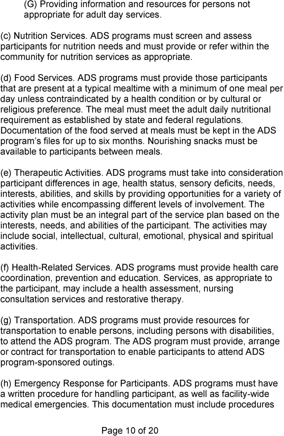 ADS programs must provide those participants that are present at a typical mealtime with a minimum of one meal per day unless contraindicated by a health condition or by cultural or religious
