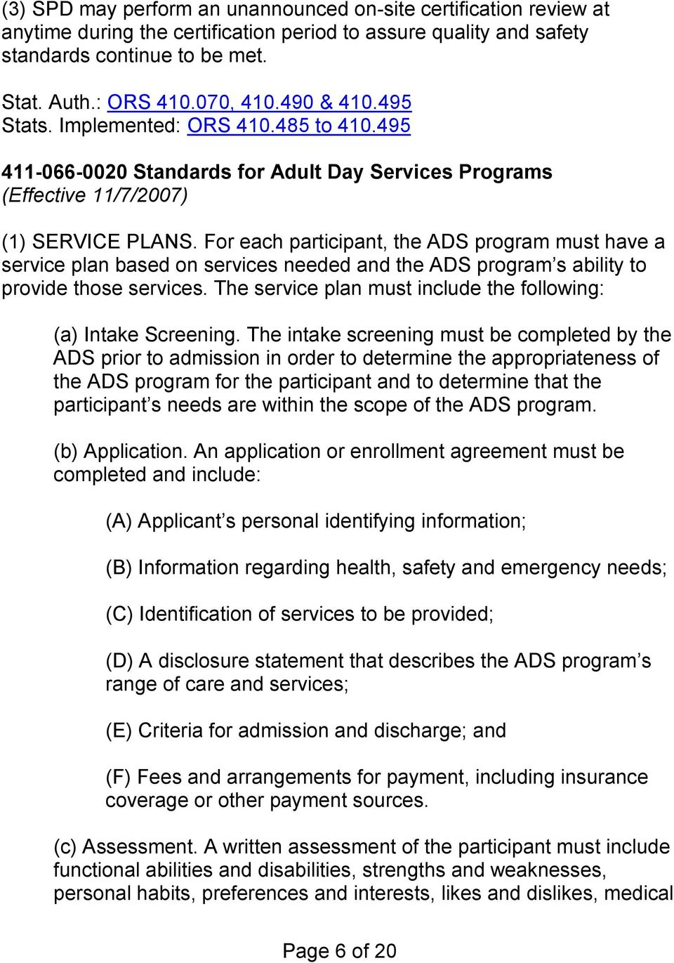 For each participant, the ADS program must have a service plan based on services needed and the ADS program s ability to provide those services.