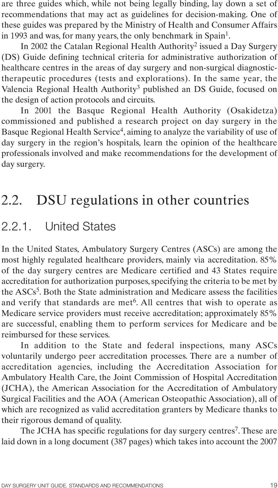 In 2002 the Catalan Regional Health Authority 2 issued a Day Surgery (DS) Guide defining technical criteria for administrative authorization of healthcare centres in the areas of day surgery and