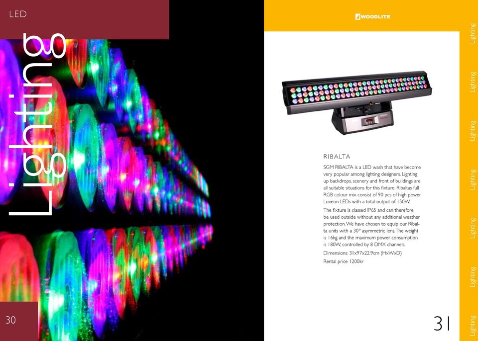 Ribaltas full RGB colour mix consist of 90 pcs of high power Luxeon LEDs with a total output of 150W.