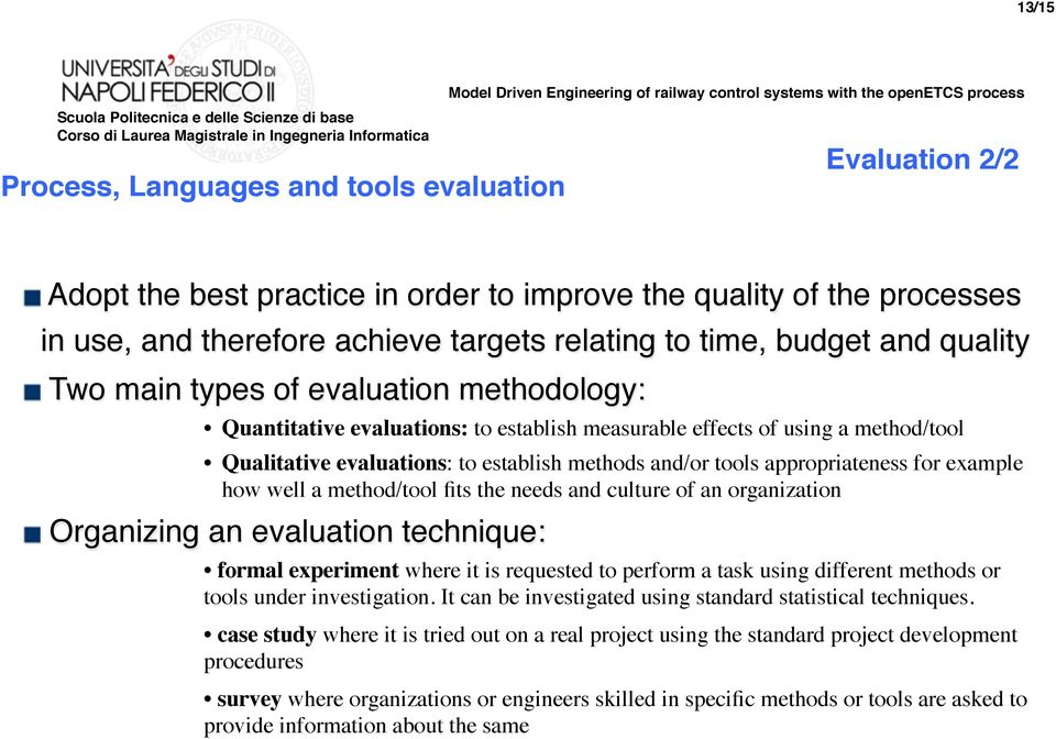 tools appropriateness for example how well a method/tool fits the needs and culture of an organization Organizing an evaluation technique: formal experiment where it is requested to perform a task