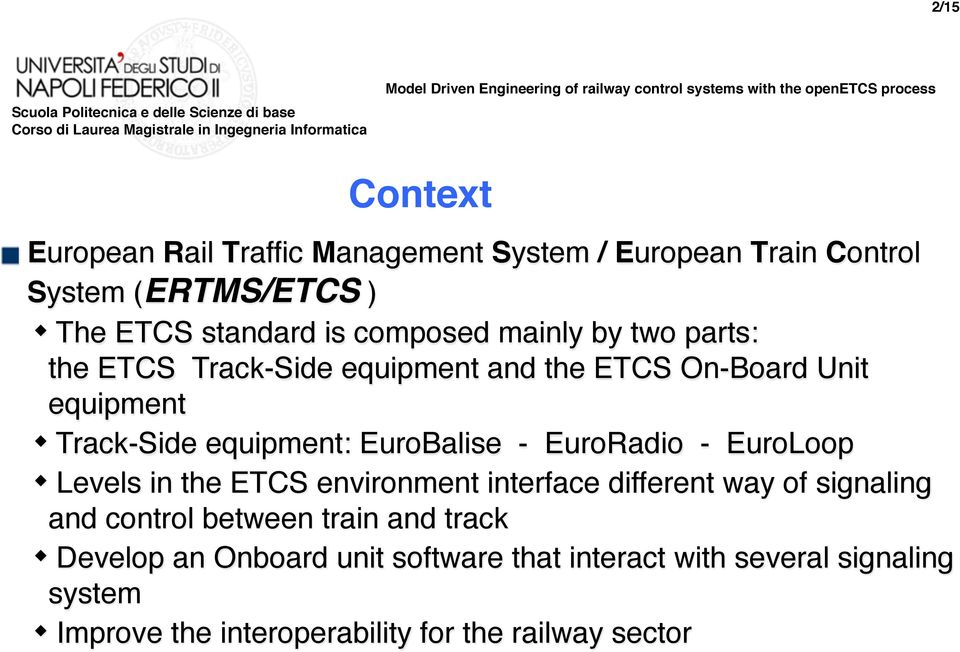 EuroBalise - EuroRadio - EuroLoop Levels in the ETCS environment interface different way of signaling and control between train