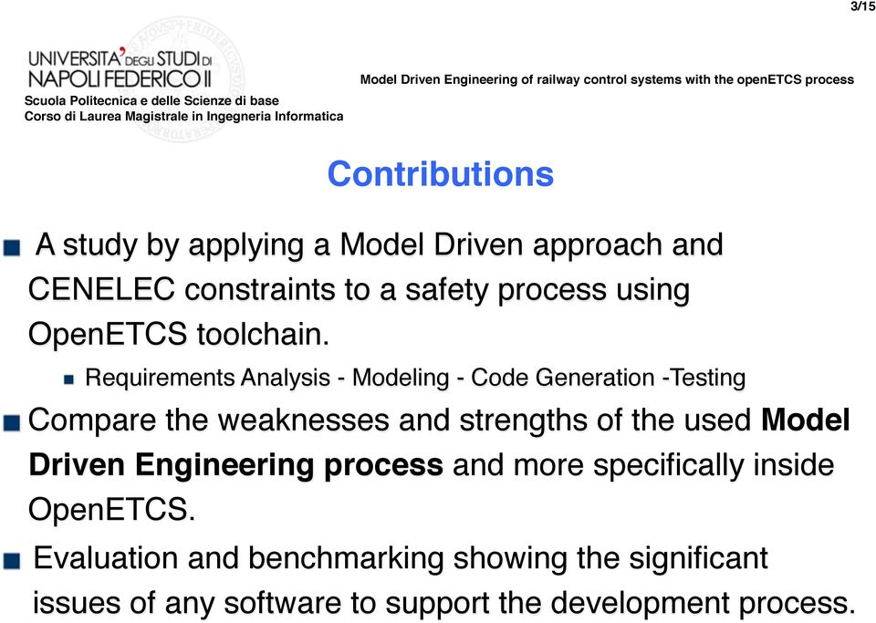 Requirements Analysis - Modeling - Code Generation -Testing Compare the weaknesses and strengths of the