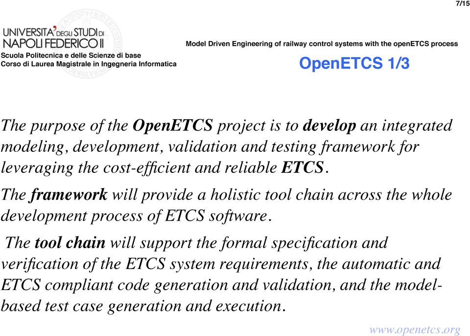 The framework will provide a holistic tool chain across the whole development process of ETCS software.