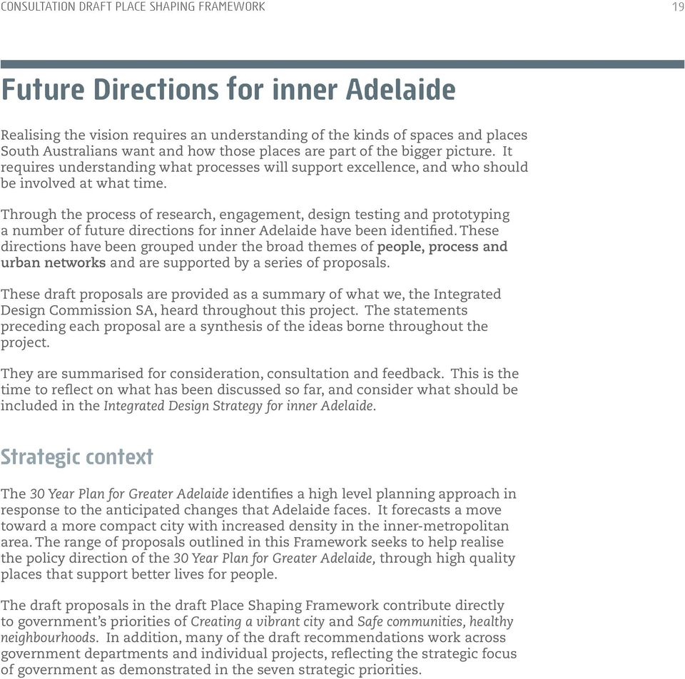 Through the process of research, engagement, design testing and prototyping a number of future directions for inner Adelaide have been identified.