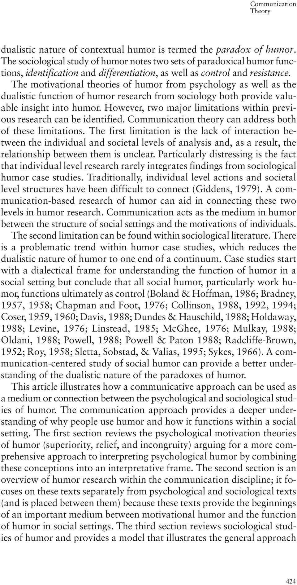 The motivational theories of humor from psychology as well as the dualistic function of humor research from sociology both provide valuable insight into humor.