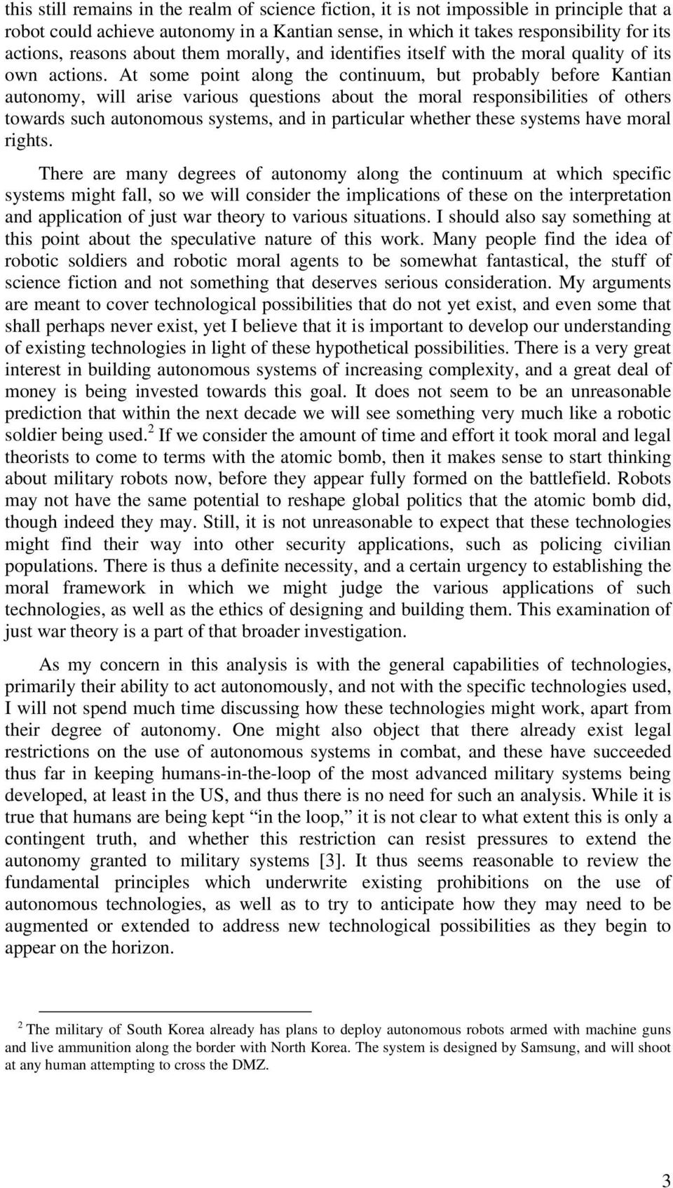 At some point along the continuum, but probably before Kantian autonomy, will arise various questions about the moral responsibilities of others towards such autonomous systems, and in particular