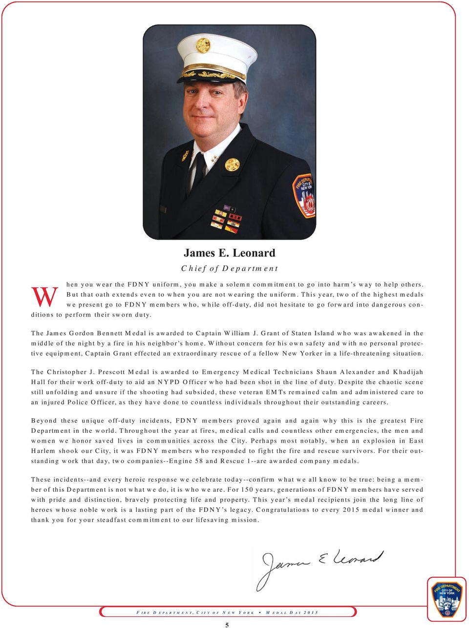 This year, two of the highest medals we present go to FDNY members who, while off-duty, did not hesitate to go forward into dangerous conditions to perform their sworn duty.