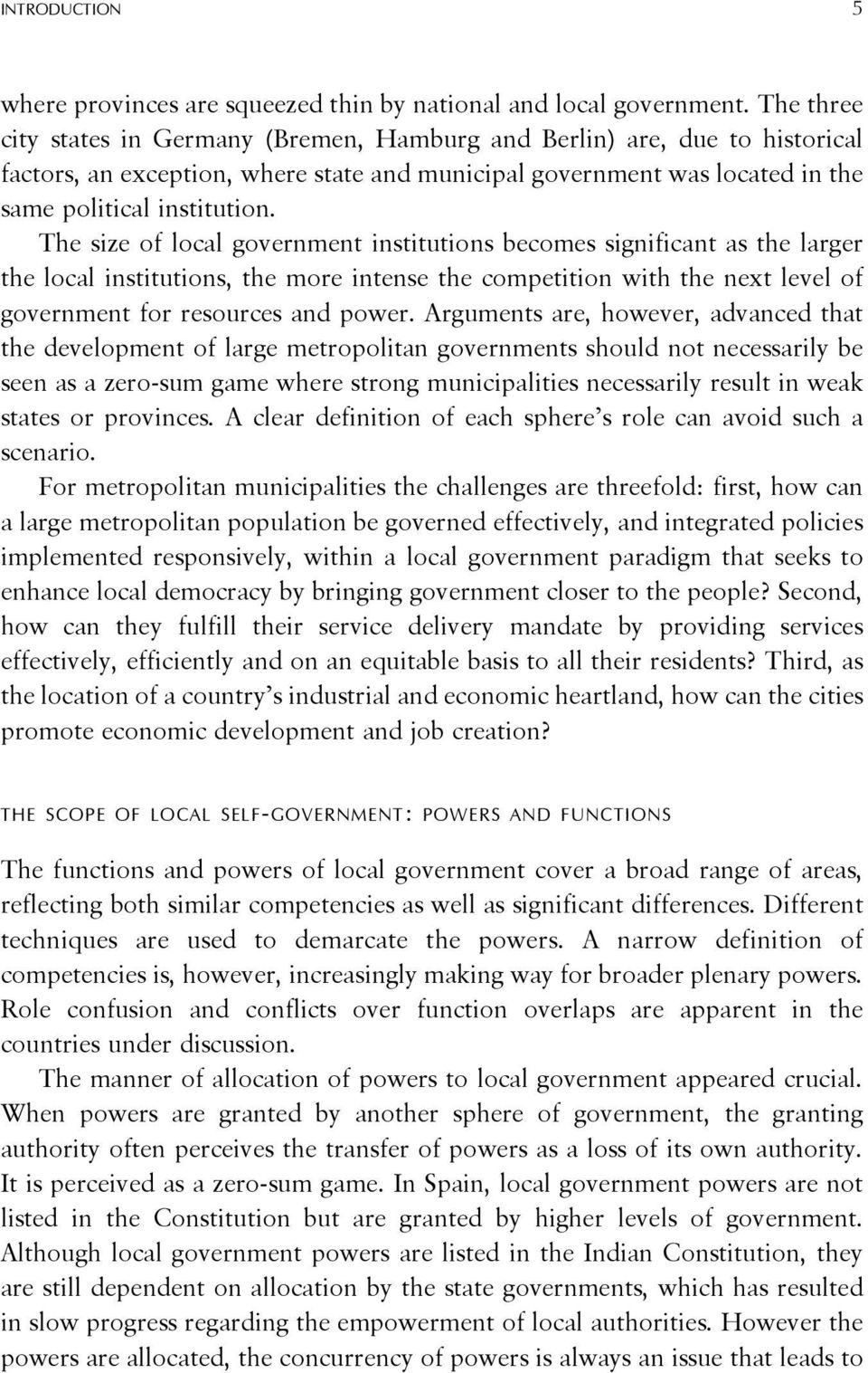 The size of local government institutions becomes significant as the larger the local institutions, the more intense the competition with the next level of government for resources and power.