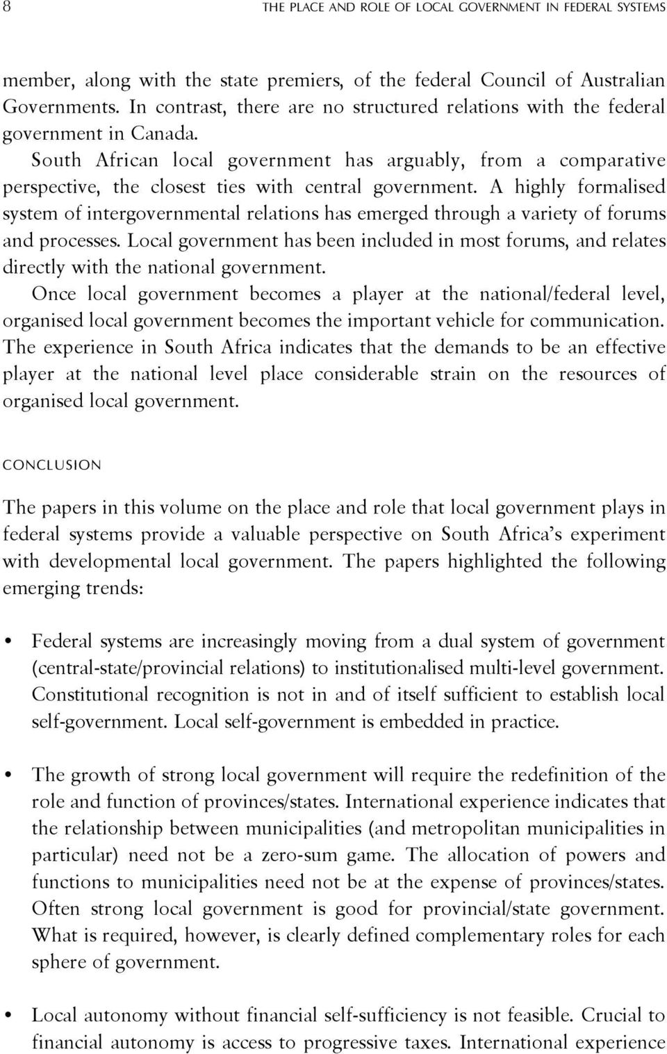 South African local government has arguably, from a comparative perspective, the closest ties with central government.