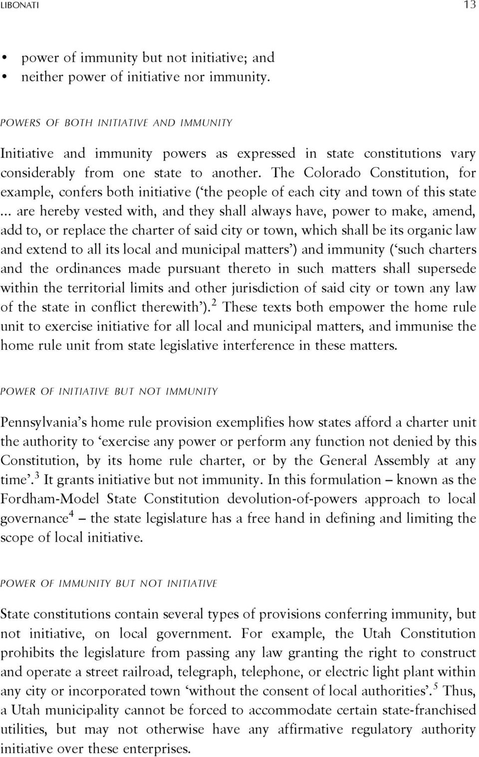 The Colorado Constitution, for example, confers both initiative ( the people of each city and town of this state.