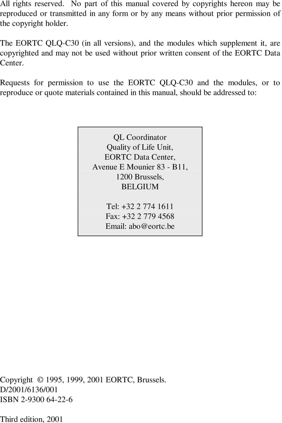 Requests for permission to use the EORTC QLQ-C30 and the modules, or to reproduce or quote materials contained in this manual, should be addressed to: QL Coordinator Quality of Life Unit,