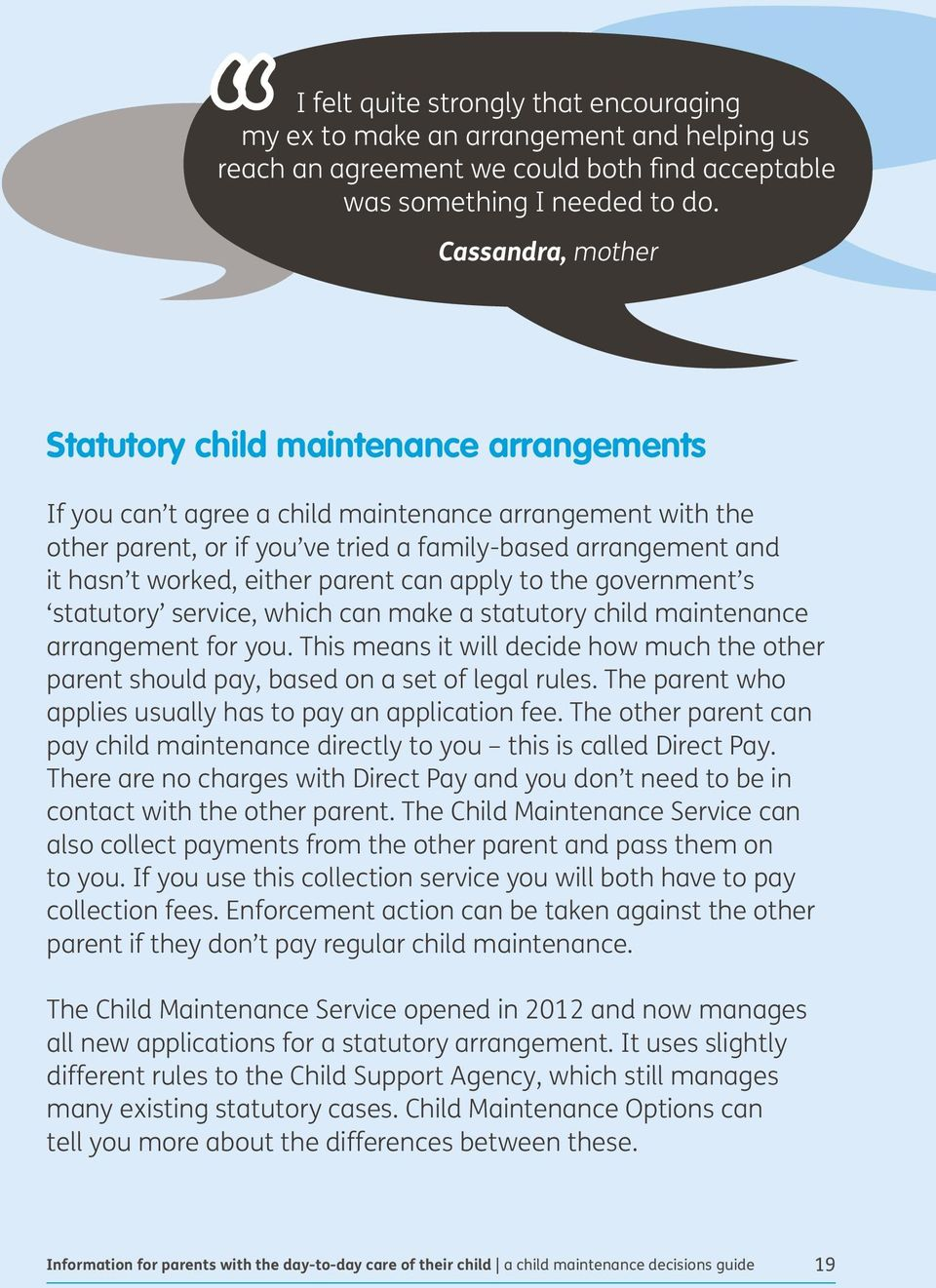 worked, either parent can apply to the government s statutory service, which can make a statutory child maintenance arrangement for you.