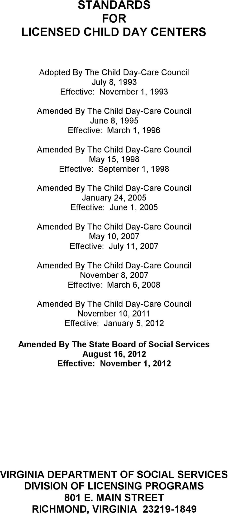 May 10, 2007 Effective: July 11, 2007 Amended By The Child Day-Care Council November 8, 2007 Effective: March 6, 2008 Amended By The Child Day-Care Council November 10, 2011 Effective: January 5,