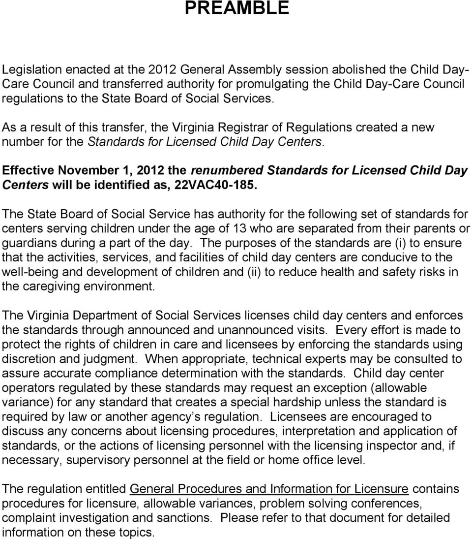 Effective November 1, 2012 the renumbered Standards for Licensed Child Day Centers will be identified as, 22VAC40-185.