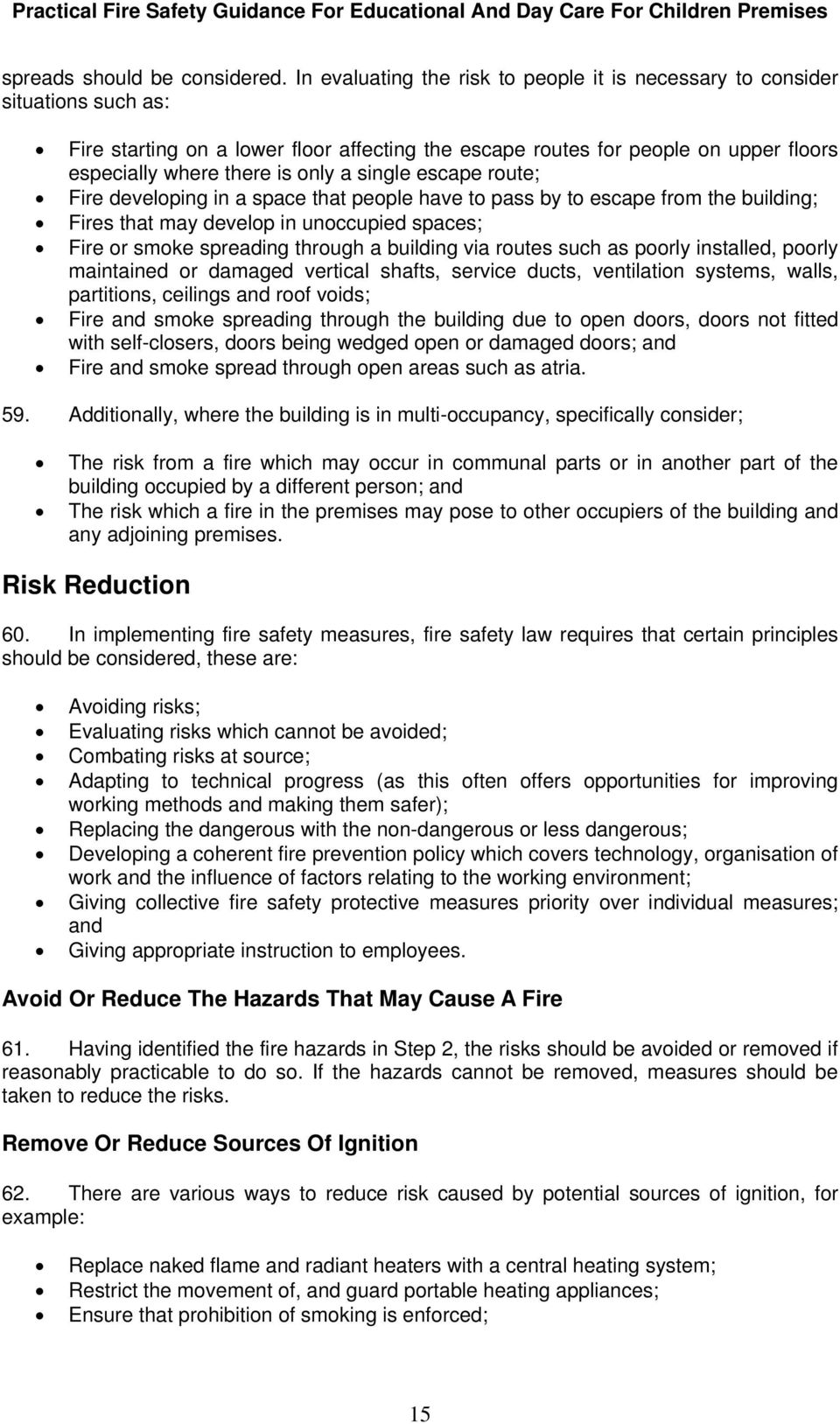 single escape route; Fire developing in a space that people have to pass by to escape from the building; Fires that may develop in unoccupied spaces; Fire or smoke spreading through a building via
