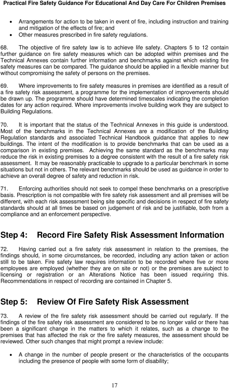 Chapters 5 to 12 contain further guidance on fire safety measures which can be adopted within premises and the Technical Annexes contain further information and benchmarks against which existing fire