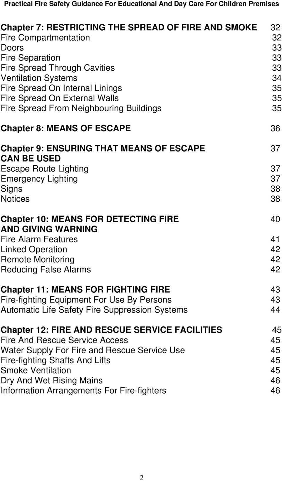 Lighting 37 Signs 38 Notices 38 Chapter 10: MEANS FOR DETECTING FIRE 40 AND GIVING WARNING Fire Alarm Features 41 Linked Operation 42 Remote Monitoring 42 Reducing False Alarms 42 Chapter 11: MEANS