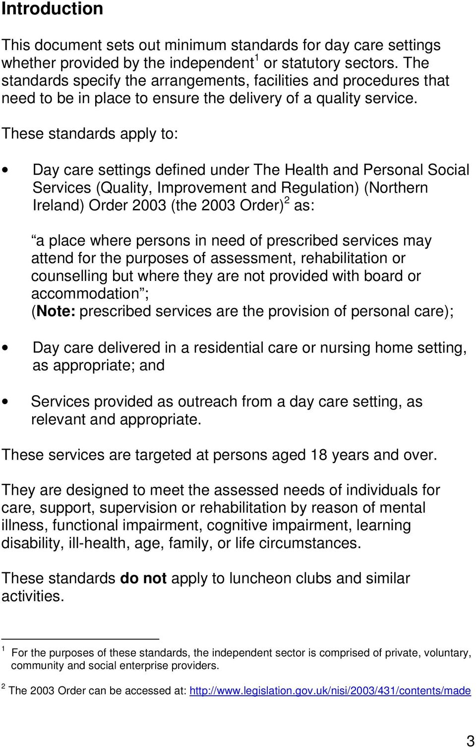 These standards apply to: Day care settings defined under The Health and Personal Social Services (Quality, Improvement and Regulation) (Northern Ireland) Order 2003 (the 2003 Order) 2 as: a place